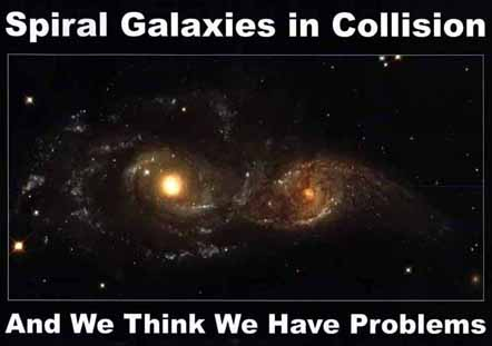Spiral Galaxies in Collision - And We Think We Have Problems